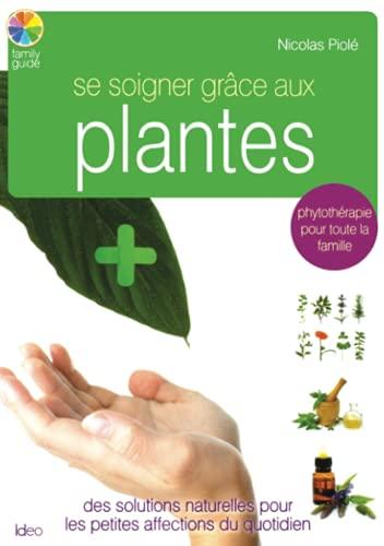 SE SOIGNER GRÂCE AUX PLANTES: PIOL� NICOLAS