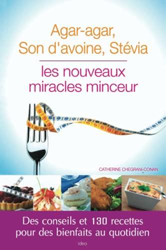 AGAR AGAR, SON D'AVOINE, STÉVIA : LES NOUVEAUX MIRACLES MINCEUR: CHEGRANI-CONAN ...