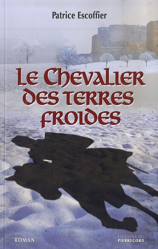 Le chevalier des terres froides (French Edition): Patrice Escoffier