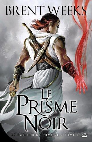 PORTEUR DE LUMIÈRE (LE) T.01 : LE PRISME NOIR: WEEKS BRENT