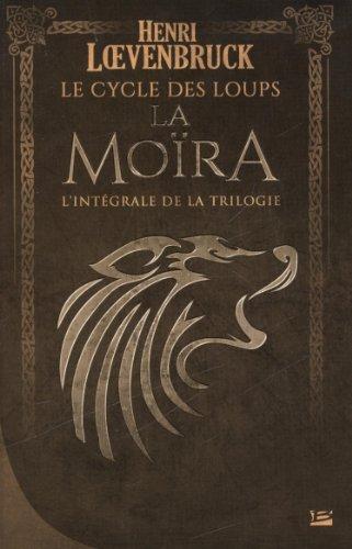 9782352947110: Le Cycle des loups La Moïra - L'Intégrale