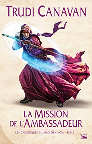 CHRONIQUES DU MAGICIEN NOIR (LES) T.01 : LA MISSION DE L'AMBASSADEUR: TRUDI CANAVAN