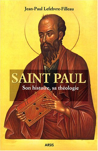 9782352970354: Saint Paul : Son histoire, sa théologie