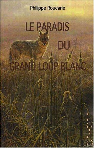 9782353030101: Le paradis du grand loup blanc