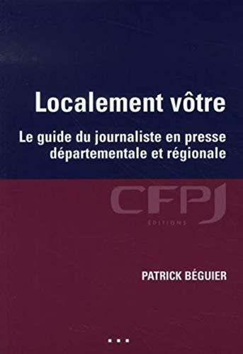 """""""localement votre ; le guide du journalisme en presse départementale et ré..."""