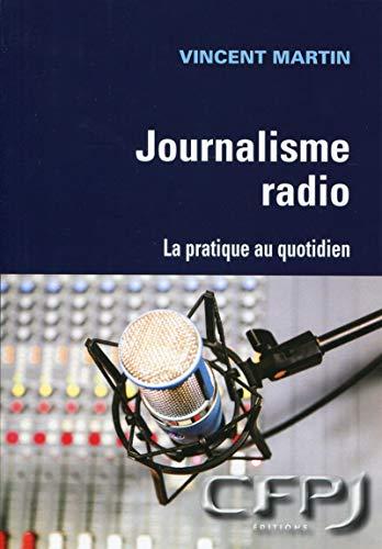 Le journalisme radio : la pratique au quotidien: Vincent Martin
