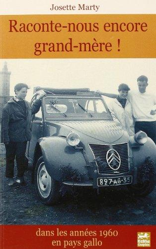 9782353130214: Raconte-Nous Encore Grand-Mere ... Dans les Annees 60, en Pays Gallo (French Edition)