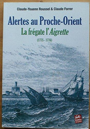 9782353130436: Alertes au proche-orient la fregate l'aigrette (1775-1776) (French Edition)