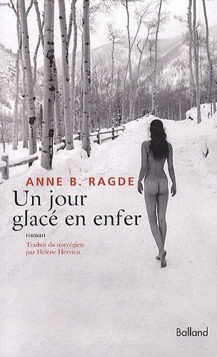 Un jour glac? en enfer: Anne B. Ragde