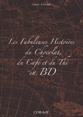 9782353250813: Les fabuleuses histoires du chocolat, du café et du thé en BD : Coffret 3 volumes
