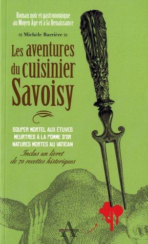 9782353260737: Les aventures du cuisinier Savoisy : Roman noir et gastronomique au Moyen Age et à la Renaissance. (Inclus un livret de 70 recettes historiques)