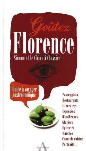 9782353260782: Goûtez Florence, Sienne et le Chianti Classico - Guide à voyager gastronomique