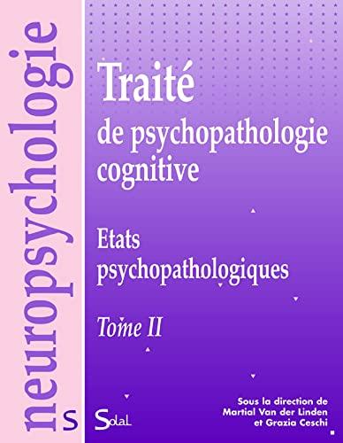 9782353270484: Traité de psychopathologie cognitive : Tome 2, Etats psychopathologiques