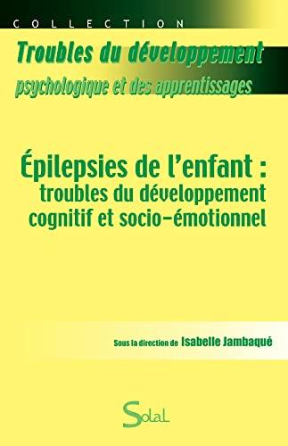 9782353270538: Epilepsies de l'enfant : troubles du développement cognitif et socio-émotionnel
