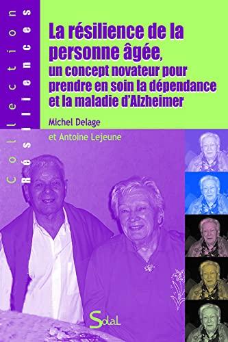 9782353270613: La r�silience de la personne �g�e, un concept novateur pour prendre en soin la d�pendance et la maladie d'Alzheimer