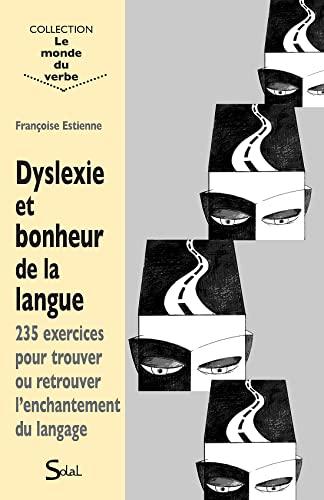 9782353270798: Dyslexie et bonheur de la langue : 235 exercices pour trouver ou retrouver l'enchantement du langage