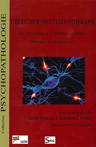 9782353271412: l'electroconvulsivotherapie. de l'histoire dela pratique clinique : principes et applicat ions