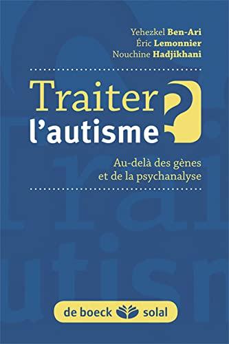 9782353273058: Traiter l'autisme ? : Au-del� des g�nes et de la psychanalyse