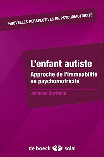 9782353273072: L'enfant autiste : Approche de l'immuabilité en psychomotricité