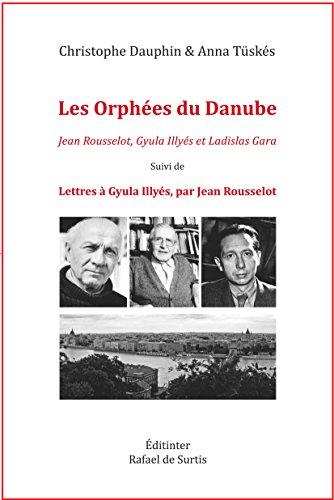 9782353281503: Les orphees du danube jean rousselot, gyula illyes et ladislas gara