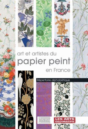 9782353400089: Art et artistes du papier peint en France: Repertoire alphabetique