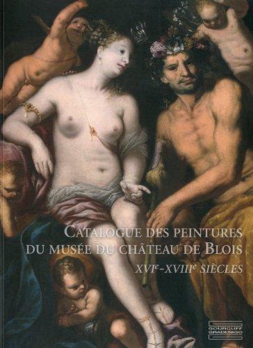 9782353400485: Catalogue des Peintures du musée du Château de Blois XVIe-XVIIIe siècles