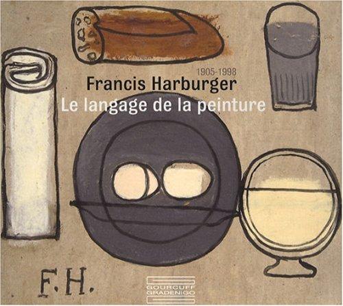 Francis Harburger 1905-1998. Le langage de la: Hélène Decaen-Le Boulanger,
