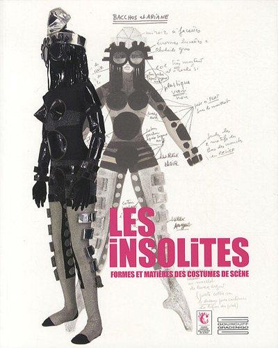Les insolites, formes et matières des costumes de scène (French Edition): ...