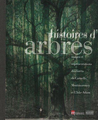 9782353401246: Histoires d'arbres : Usages et représentations des forêts de Carnelle, Montmorency et L'Isle-Adam