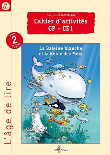L'age de lire Cahier d'activites CP CE1 La baleine blanche et la: Castellani Paul Michel