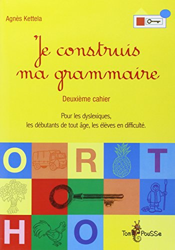 9782353450220: Je construis ma grammaire : Deuxième cahier, pour les dyslexiques, les débutants de tout âge, les élèves en difficulté