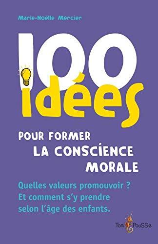 100 idees pour former la conscience morale Quelles valeurs promou: Mercier Marie Noelle