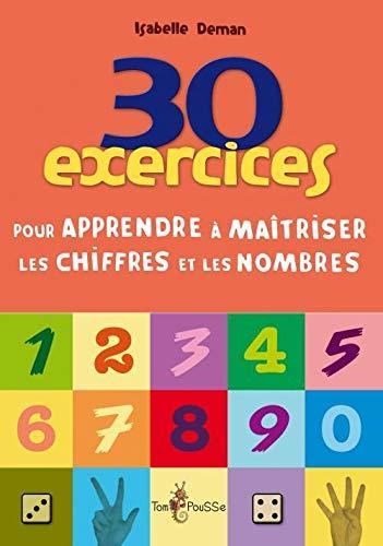 30 exercices pour apprendre a maitriser les chiffres et les nombr: Deman Isabelle