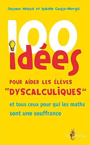 100 idees pour aider les eleves dyscalculiques Et tous ceux pour: Causse Mergui Isabelle
