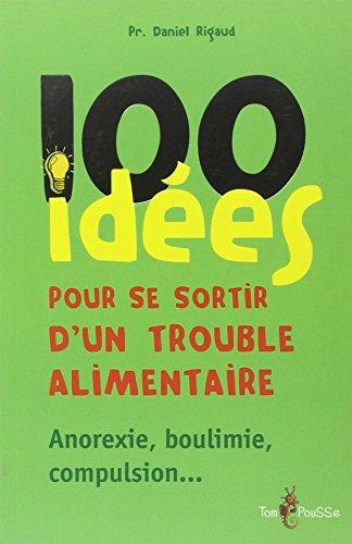 9782353450657: 100 idées pour se sortir d'un trouble alimentaire : Anorexie mentale, boulimie, compulsion