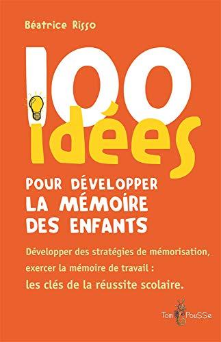 100 idées pour développer la mémoire des enfants : Exercer la mémoirede travail : une clé de la ...