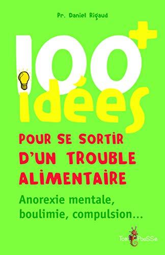 9782353451432: 100 idées pour se sortir d'un trouble alimentaire : Anorexie, boulimie, compulsion...