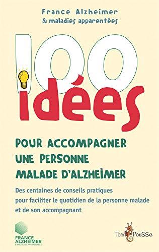 100 idees pour accompagner un malade d'Alzheimer: Alzheimer France