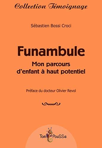 Funambule Mon parcours d'enfant a haut potentiel: Bossi Croci Sebastien