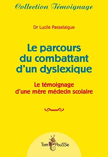 Le parcours du combattant d'un dyslexique Le temoignage d'une: Passelaigue Lucile Dr