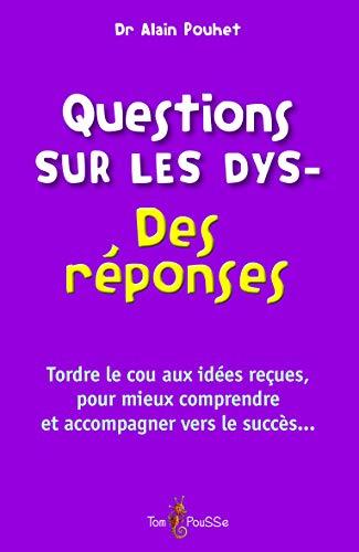 Questions sur les dys Des reponses Tordre le cou aux idees: Pouhet Alain Dr