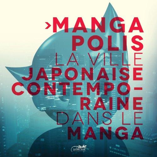 9782353480357: Mangapolis : La ville contemporaine japonaise dans le manga. Exposition, coproduction de la Maison de l'architecture de Poitou-Charentes, de la Maison ... de la bande dessinée et de l'image