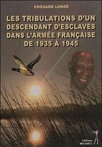 9782353491810: Les Tribulations d un Descendant d Esclaves Dans l Armée Française de 1935 a 1945