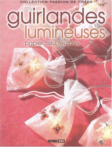 Guirlandes lumineuses : Papier, tissu, feutrine... (Passion: Editions ESI