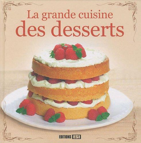 La grande cuisine des desserts (French Edition): Editions ESI