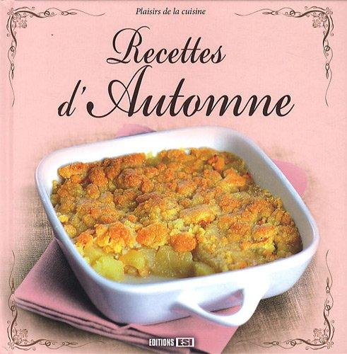 Recettes d'Automne (Plaisirs de la cuisine): Editions ESI