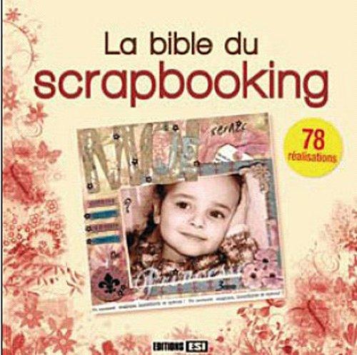 La Bible du scrapbooking: Editions ESI