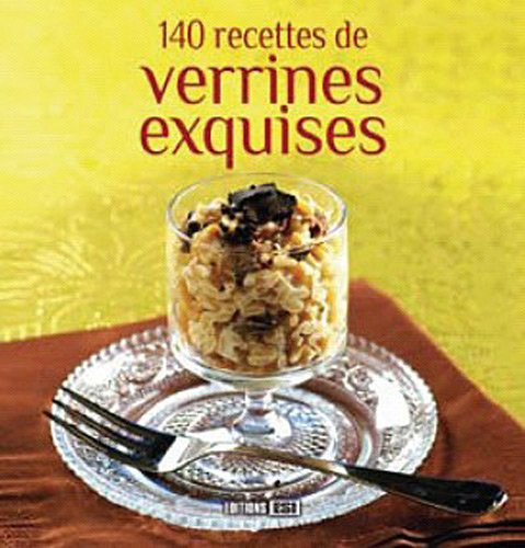 140 recettes de verrines exquises: Collectif,Editions ESI
