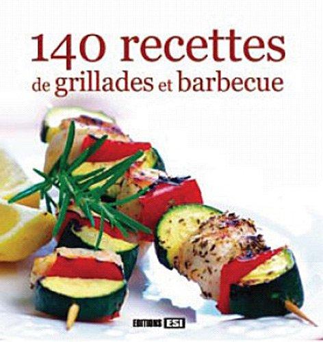 140 recettes de grillades et barbecue (Plaisirs: Editions ESI