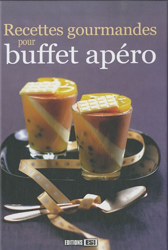 Recettes gourmandes pour buffet ap?ro: Editions ESI